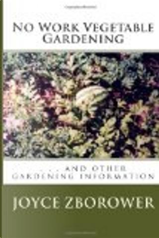 No Work Vegetable Gardening by Joyce Zborower