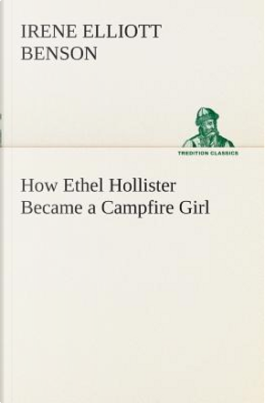 How Ethel Hollister Became a Campfire Girl by Irene Elliott Benson