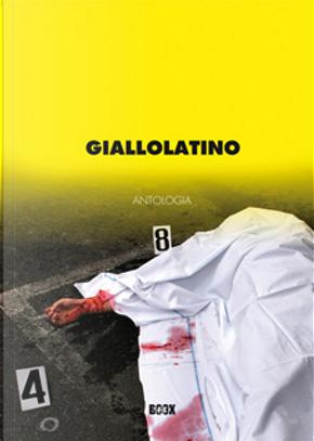 Giallolatino Antologia 2008 by Andrea Pinketts, Biagio Proietti, Fabio Mundadori, Filomena Cecere, Lucia Viglianti, Nicoletta Vallorani