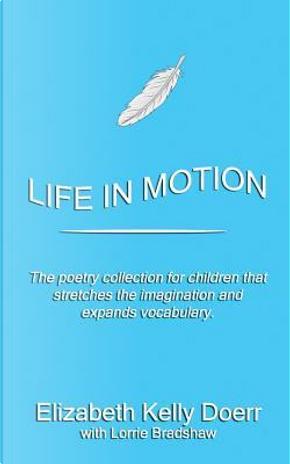 Life in Motion by Elizabeth Kelly Doerr