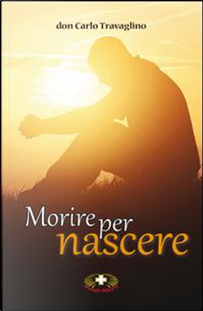 Morire per nascere by Carlo Travaglino