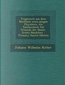 Fragmente Aus Dem Nachlasse Eines Jungen Physikers, Ein Taschenbuch Fur Freunde Der Natur, Erstes Bandchen by Johann Wilhelm Ritter