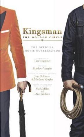 Kingsman - the Golden Circle by Tim Waggoner