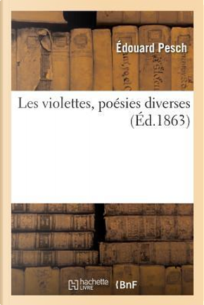 Les Violettes, Poesies Diverses by Pesch Edouard