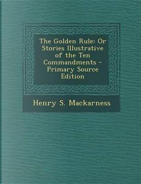 The Golden Rule by Henry S Mackarness