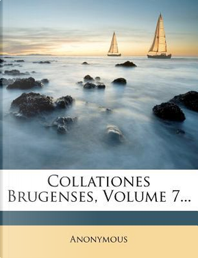 Collationes Brugenses, Volume 7. by ANONYMOUS