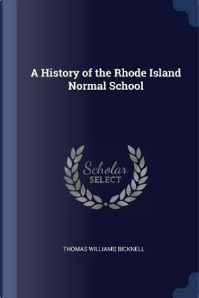 A History of the Rhode Island Normal School by Thomas Williams Bicknell