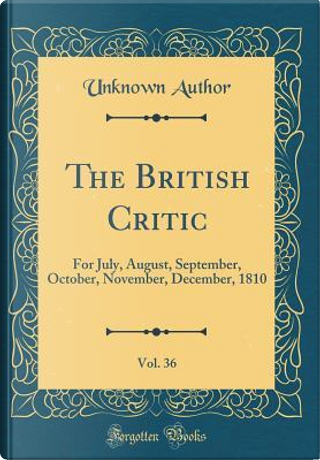 The British Critic, Vol. 36 by Author Unknown