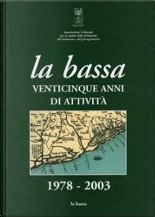 La bassa by Benvenuto Castellarin, Enrico Fantin, Giuliano Bini