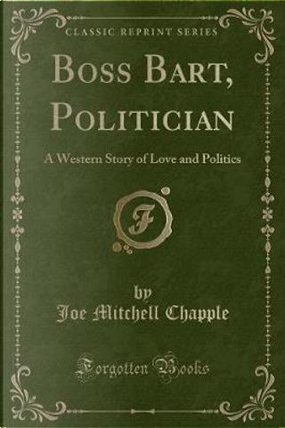 Boss Bart, Politician by Joe Mitchell Chapple