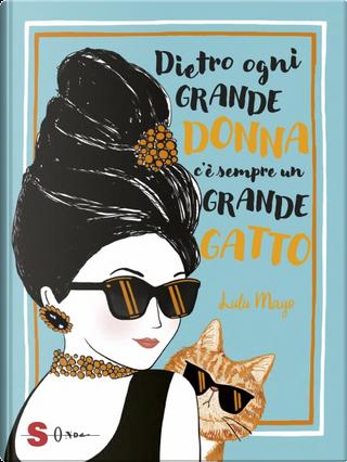 Dietro ogni grande donna c'è sempre un grande gatto by Lulu Mayo
