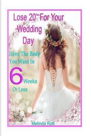 Lose 20lbs. by Your Wedding Day by Melinda Rolf