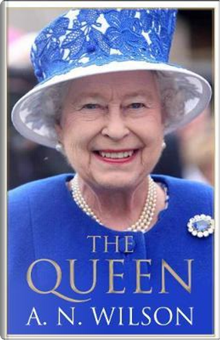 The Queen by A. N. Wilson