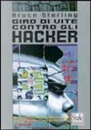 Giro di vite contro gli hacker - The Hacker Crackdown by Bruce Sterling