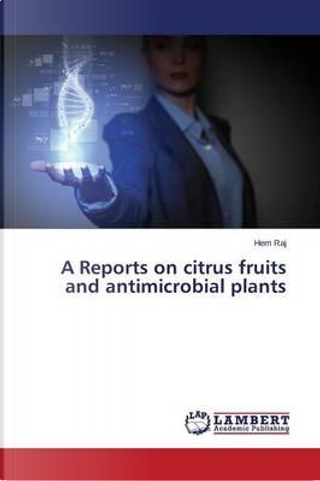 A Reports on citrus fruits and antimicrobial plants by Hem Raj
