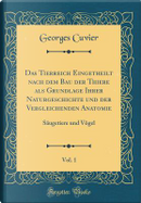 Das Tierreich Eingetheilt Nach Dem Bau Der Thiere ALS Grundlage Ihrer Naturgeschichte Und Der Vergleichenden Anatomie, Vol. 1 by Georges Cuvier