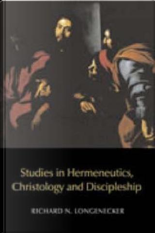 Studies on Hermeneutics, Christology and Discipleship by Richard N. Longenecker