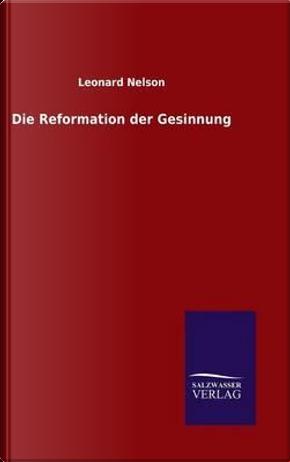Die Reformation der Gesinnung by Leonard Nelson