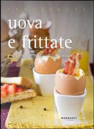 Uova e frittate. 52 ricette tradizionali e creative by Valentina Cipriani