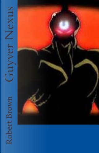 Guyver Nexus by Robert Brown