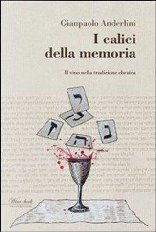 I calici della memoria. Il vino nella tradizione ebraica by Gianpaolo Anderlini