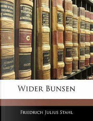 Wider Bunsen von Stahl by Friedrich Julius Stahl