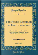 The Negro Equalled by Few Europeans, Vol. 2 of 2 by Joseph Lavallée