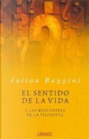 El Sentido de la vida by Julian Baggini