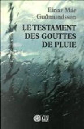 Le testament des gouttes de pluie by Einar Már Guðmundsson