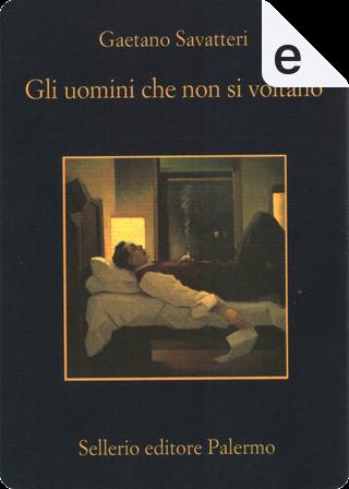 Gli uomini che non si voltano by Gaetano Savatteri