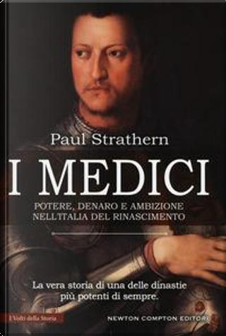 I Medici. Potere, denaro e ambizione nell'Italia del Rinascimento by Paul Strathern