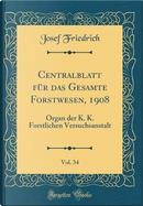 Centralblatt für das Gesamte Forstwesen, 1908, Vol. 34 by Josef Friedrich