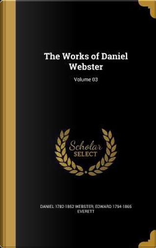 WORKS OF DANIEL WEBSTER VOLUME by Daniel 1782-1852 Webster
