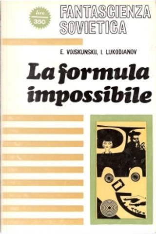 La formula dell'impossibile by Boris Vasilʹevič Zubkov, Evgenij L'vovic Vojskunskij, Evgenij Muslin, Ilia Varshavskij, Isaj Borisovič Lukodʹjanov, Ivan Antonovič Efremov, Vladimir Grigorjev