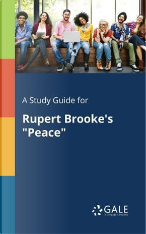 """A Study Guide for Rupert Brooke's """"Peace"""" by Cengage Learning Gale"""