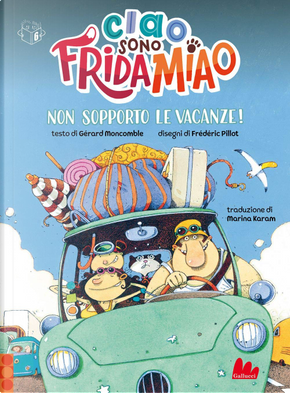 Non sopporto le vacanze! Ciao, sono Frida Miao by Gérard Moncomble