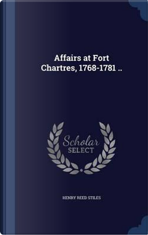 Affairs at Fort Chartres, 1768-1781 .. by Henry Reed Stiles