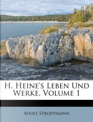H. Heine's Leben Und Werke, Volume 1 by Adolf Strodtmann