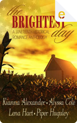The Brightest Day by Alyssa Cole, Kianna Alexander, Lena Hart, Piper Huguley