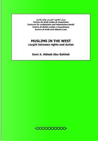 Muslims in the West Caught Between Rights and Duties by Sami A. Aldeeb Abu-Sahlieh