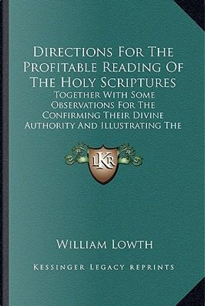 Directions for the Profitable Reading of the Holy Scripturesdirections for the Profitable Reading of the Holy Scriptures by William Lowth