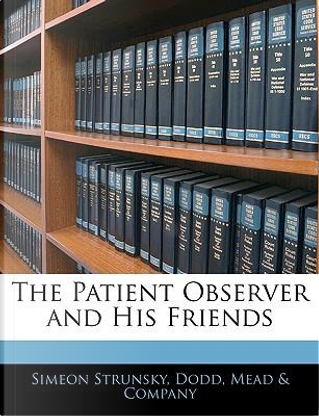 The Patient Observer and His Friends by Simeon Strunsky
