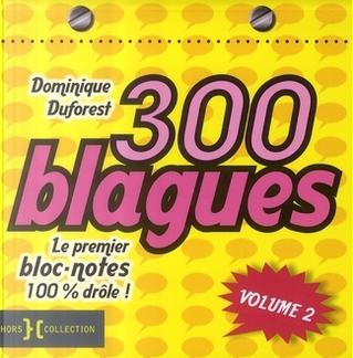 300 blagues: le premier bloc-notes 100% drôle, Volume 2 by Dominique Duforest