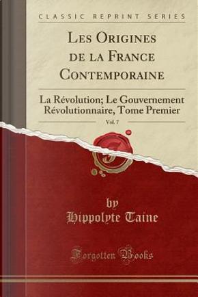 Les Origines de la France Contemporaine, Vol. 7 by Hippolyte Taine