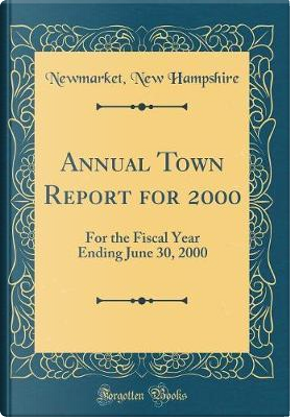 Annual Town Report for 2000 by Newmarket New Hampshire