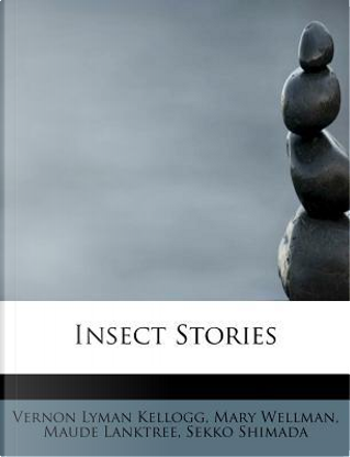Insect Stories by Vernon Lyman Kellogg