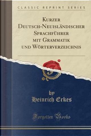 Kurzer Deutsch-Neuisländischer Sprachführer mit Grammatik und Wörterverzeichnis (Classic Reprint) by Heinrich Erkes