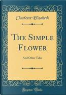 The Simple Flower by Charlotte Elizabeth