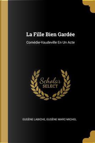 La Fille Bien Gardée by Eugene Labiche