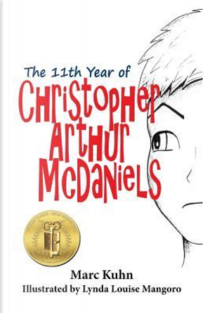 The 11th Year of Christopher Arthur Mcdaniels by Marc Kuhn